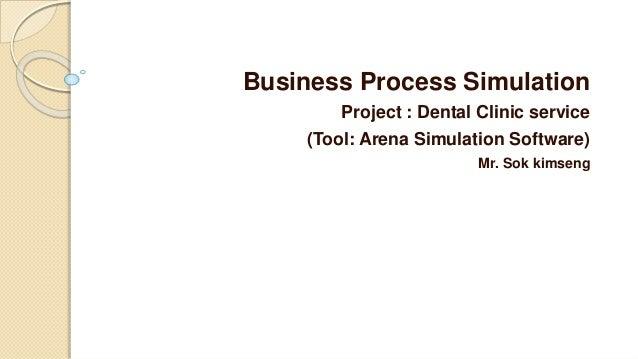 Business Process Simulation Project : Dental Clinic service (Tool: Arena Simulation Software) Mr. Sok kimseng