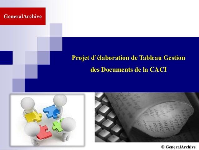 © GCI INC. 2007-2008 Projet d'élaboration de Tableau Gestion des Documents de la CACI GeneralArchive © GeneralArchive