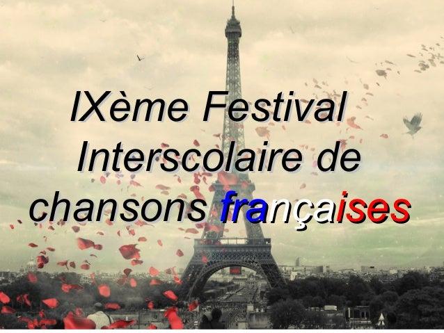 IXème FestivalIXème Festival Interscolaire deInterscolaire de chansonschansons frafrançançaisesises