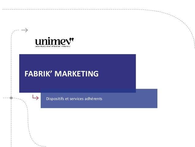 FABRIK' MARKETING Dispositifs et services adhérents