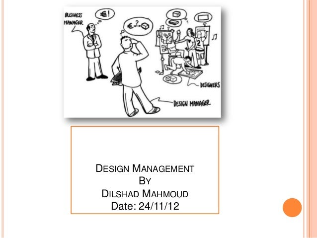 DESIGN MANAGEMENT         BY DILSHAD MAHMOUD   Date: 24/11/12