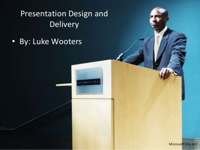 Presentation Design and Delivery • By: Luke Wooters  Microsoft Clip Art