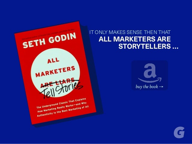 ALL MARKETERS ARE STORYTELLERS buy the book → … IT ONLY MAKES SENSE THEN THAT