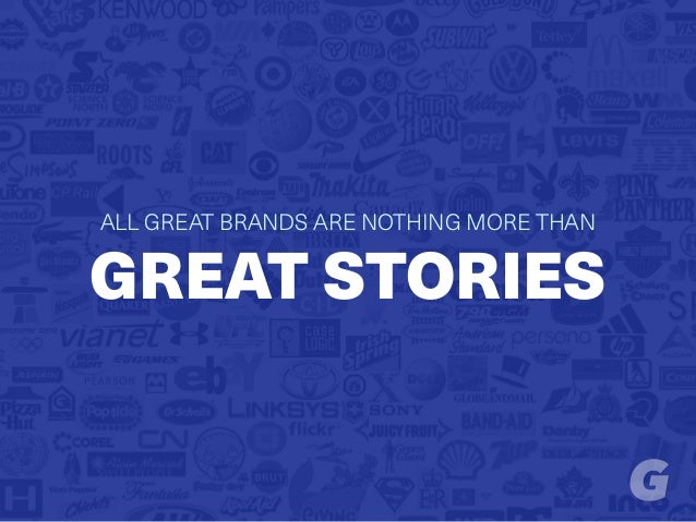 ALL GREAT BRANDS ARE NOTHING MORE THAN GREAT STORIES