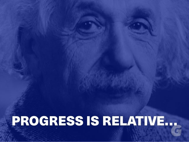 PROGRESS IS RELATIVE…