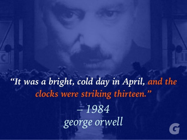 """It was a bright, cold day in April, and the clocks were striking thirteen."" – 1984 george orwell"