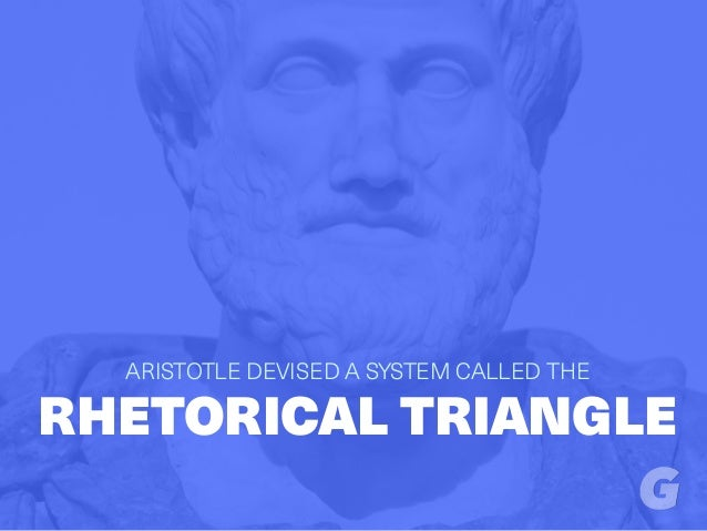 RHETORICAL TRIANGLE ARISTOTLE DEVISED A SYSTEM CALLED THE