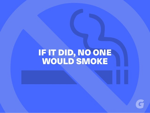 IF IT DID, NO ONE WOULD SMOKE