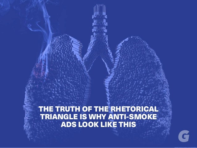 THE TRUTH OF THE RHETORICAL TRIANGLE IS WHY ANTI-SMOKE ADS LOOK LIKE THIS