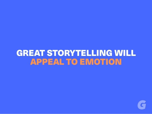 GREAT STORYTELLING WILL APPEAL TO EMOTION