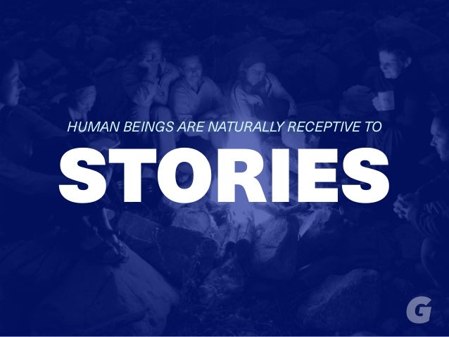 STORIES HUMAN BEINGS ARE NATURALLY RECEPTIVE TO