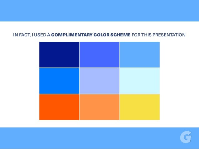 IN FACT, I USED A COMPLIMENTARY COLOR SCHEME FOR THIS PRESENTATION