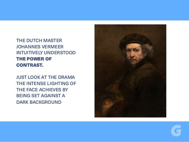 THE DUTCH MASTER JOHANNES VERMEER INTUITIVELY UNDERSTOOD THE POWER OF CONTRAST. JUST LOOK AT THE DRAMA THE INTENSE LIGHTIN...