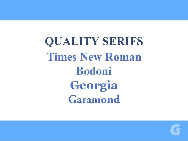 QUALITY SERIFS Times New Roman Bodoni Georgia Garamond