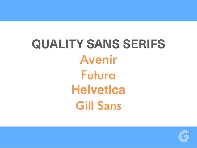 QUALITY SANS SERIFS Avenir Futura Helvetica Gill Sans