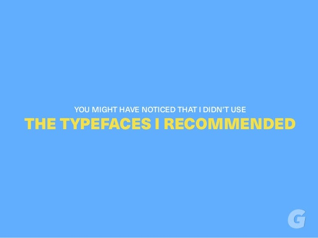 YOU MIGHT HAVE NOTICED THAT I DIDN'T USE THE TYPEFACES I RECOMMENDED