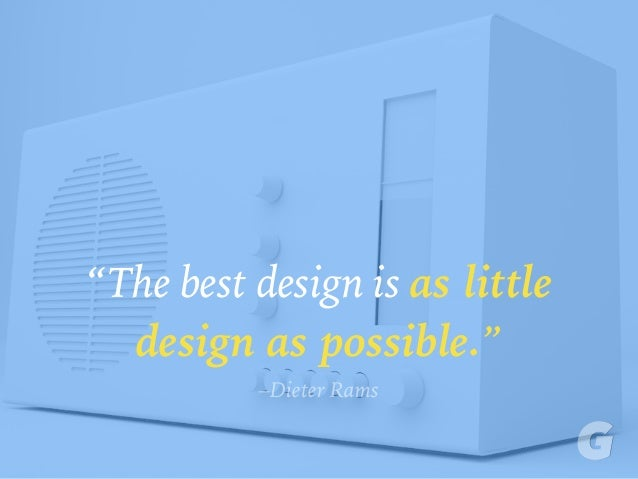 """The best design is as little design as possible."" –Dieter Rams"