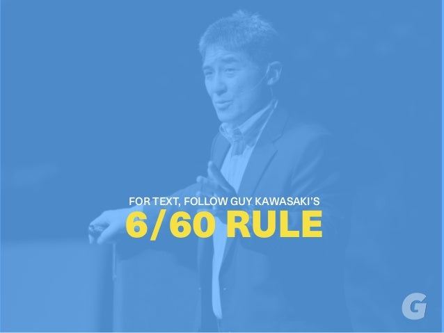 FOR TEXT, FOLLOW GUY KAWASAKI'S 6/60 RULE