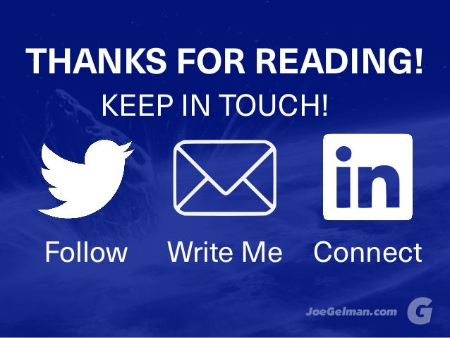Follow Write Me Connect THANKS FOR READING! KEEP IN TOUCH! JoeGelman.com