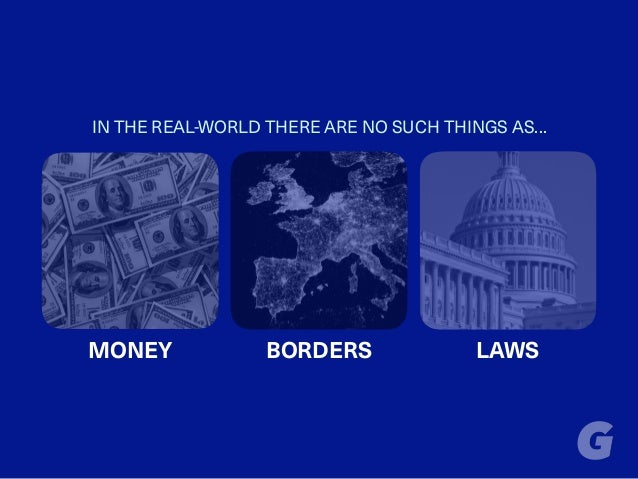 IN THE REAL-WORLD THERE ARE NO SUCH THINGS AS… MONEY BORDERS LAWS