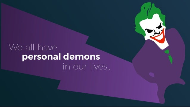 We all have in our lives.. personal demons
