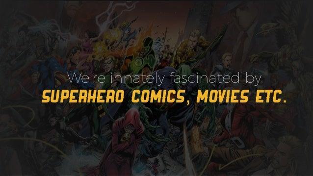 We're innately fascinated by superhero comics, movies etc.