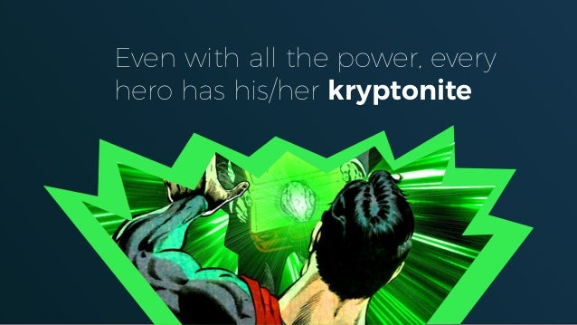 Even with all the power, every hero has his/her kryptonite