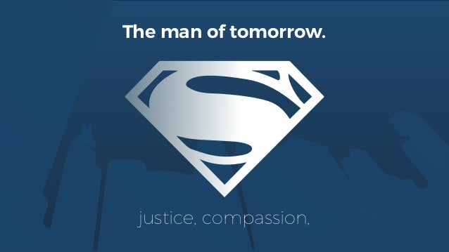 The man of tomorrow. justice, compassion,