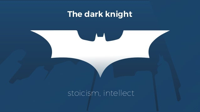 stoicism, intellect The dark knight
