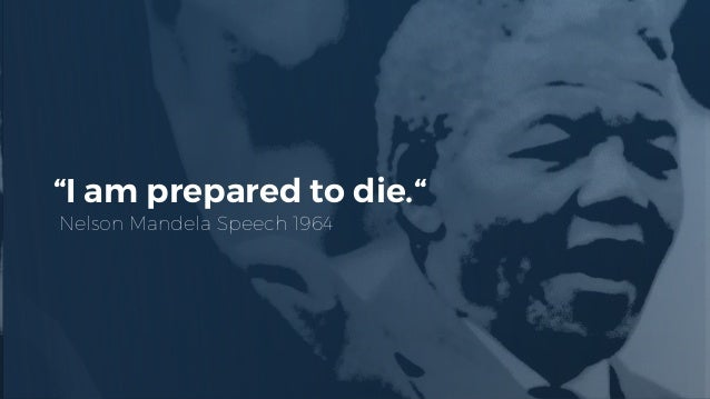 """I am prepared to die."" Nelson Mandela Speech 1964"
