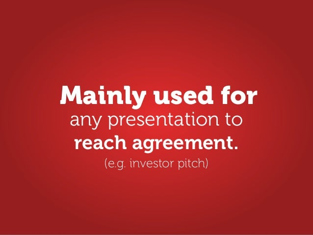 any presentation to reach agreement. Mainly used for (e.g. investor pitch)