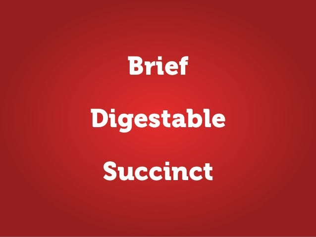 Brief Succinct Digestable