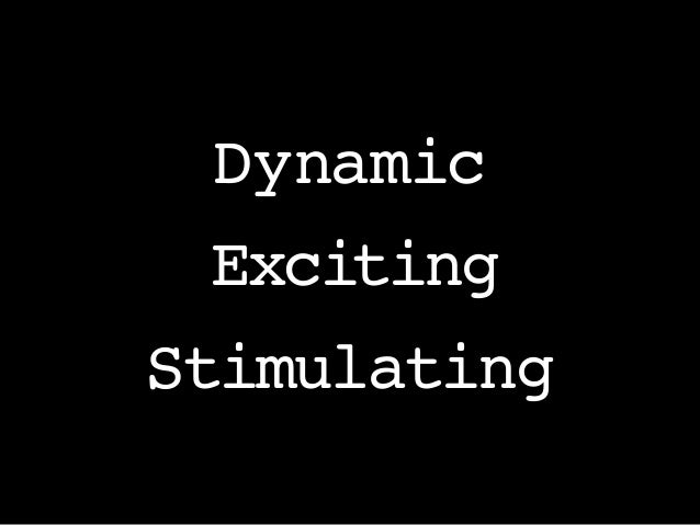 Dynamic Exciting Stimulating