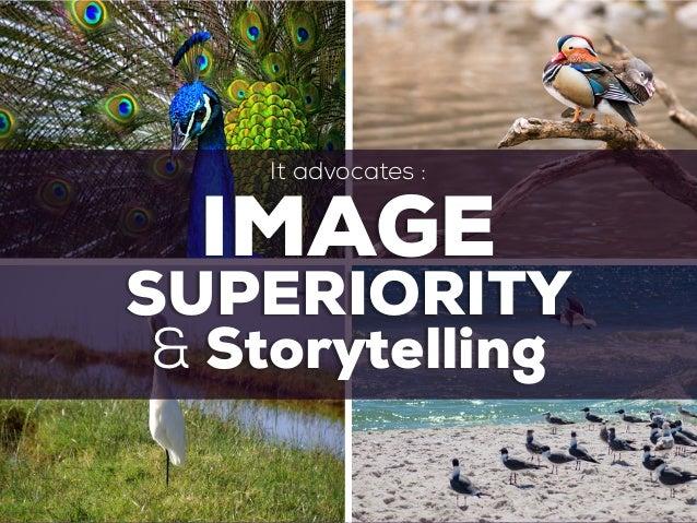 IMAGE SUPERIORITY It advocates : & Storytelling