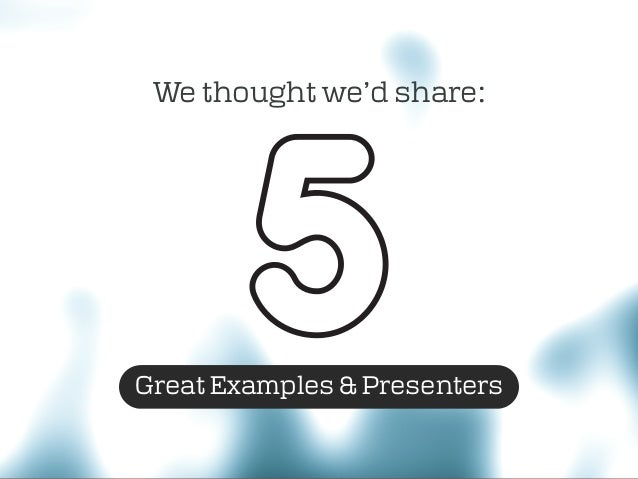 We thought we'd share: Great Examples & Presenters