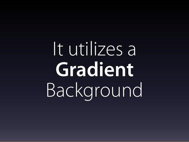 It utilizes a Gradient Background