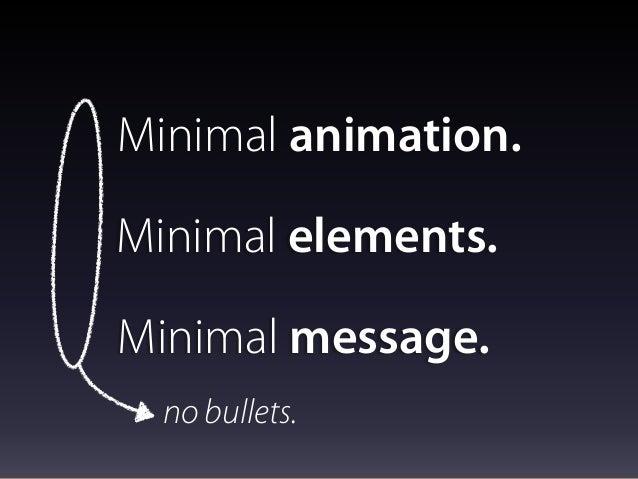 Minimal animation. Minimal elements. Minimal message. no bullets.