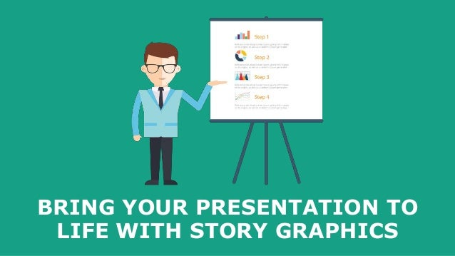 BRING YOUR PRESENTATION TO LIFE WITH STORY GRAPHICS