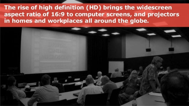 The rise of high definition (HD) brings the widescreen aspect ratio of 16:9 to computer screens, and projectors in homes a...