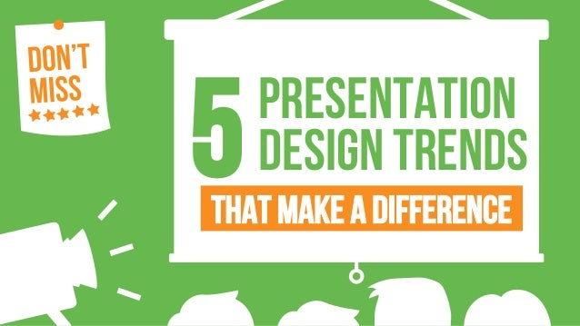 That Make a difference PRESENTATION DESIGN TRENDS5