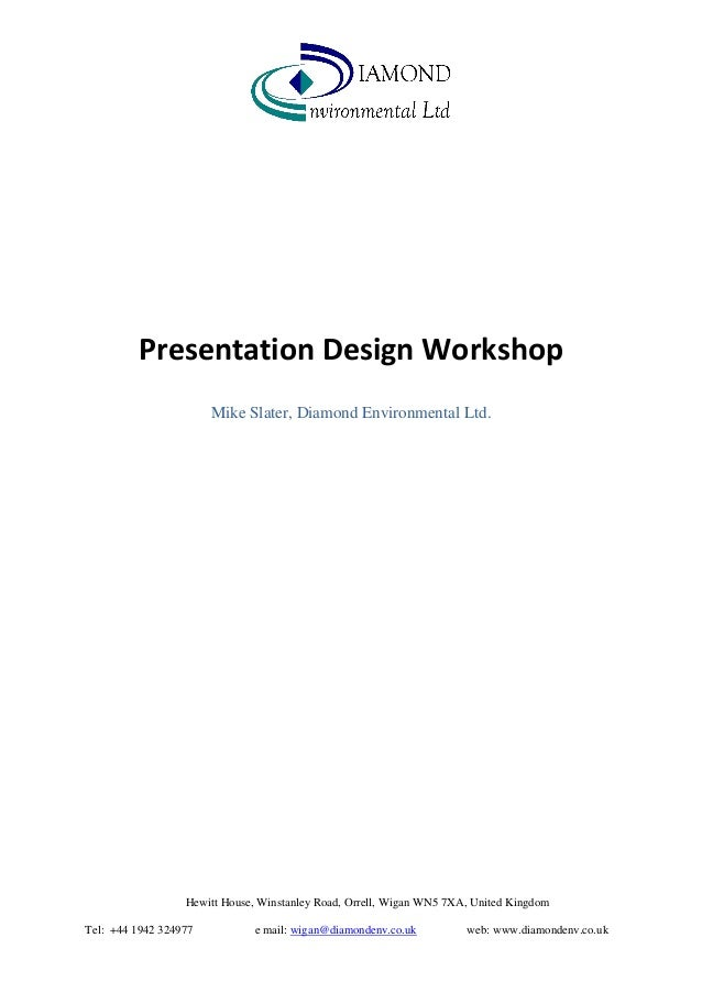 Presentation Design Workshop Mike Slater, Diamond Environmental Ltd.  Hewitt House, Winstanley Road, Orrell, Wigan WN5 7XA...