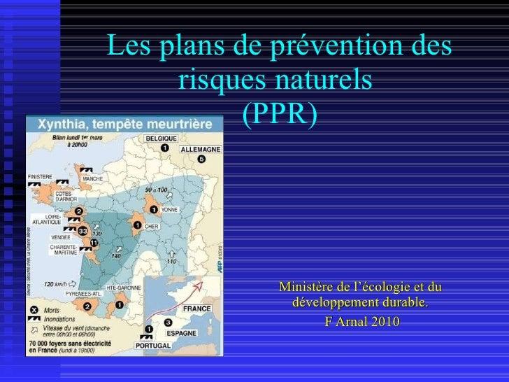 Les plans de prévention des risques naturels  (PPR) Ministère de l'écologie et du développement durable. F Arnal 2010