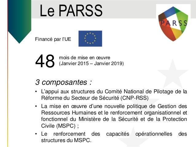 Le PARSS Financé par l'UE 48 3 composantes : • L'appui aux structures du Comité National de Pilotage de la Réforme du Sect...