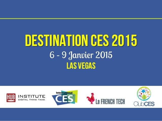 Destination CES 2015  6 – 9 Janvier 2015  Las vegas