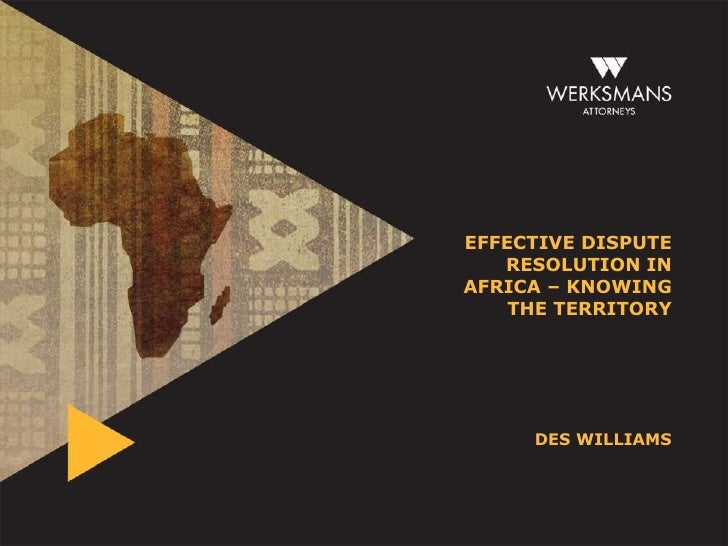 EFFECTIVE DISPUTE   RESOLUTION INAFRICA – KNOWING    THE TERRITORY     DES WILLIAMS