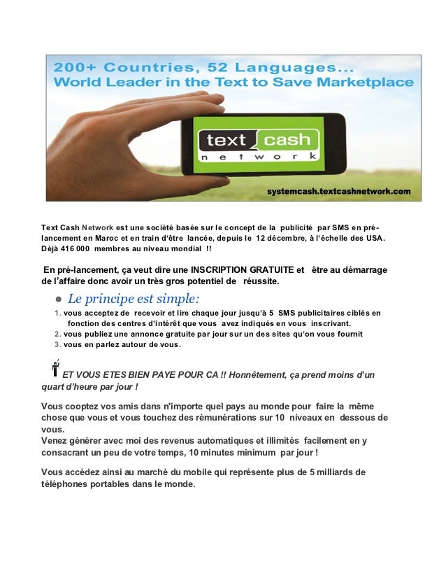 Text Cash Network est une société basée sur le concept de la publicité par SMS en pré-lancement en Maroc et en train d'êtr...