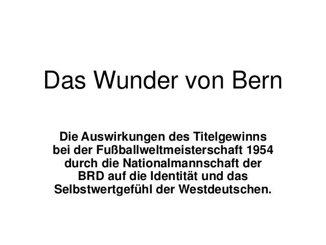 Das Wunder von Bern Die Auswirkungen des Titelgewinnsbei der Fußballweltmeisterschaft 1954  durch die Nationalmannschaft d...