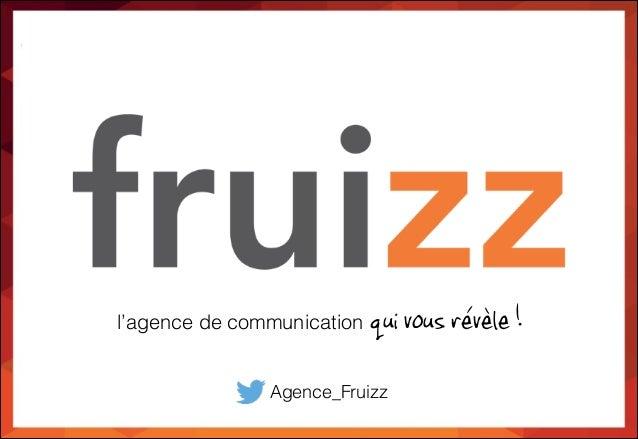 l'agence de communication qui vous révèle ! Agence_Fruizz