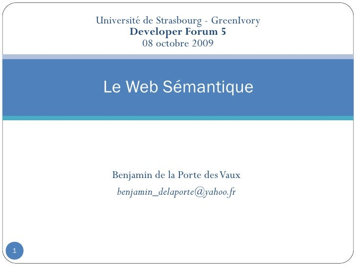 Université de Strasbourg - GreenIvory            Developer Forum 5                08 octobre 2009        Le Web Sémantique...