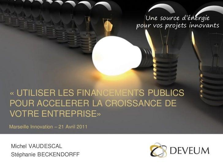 Une source d'énergie                                       pour vos projets innovants« UTILISER LES FINANCEMENTS PUBLICSPO...